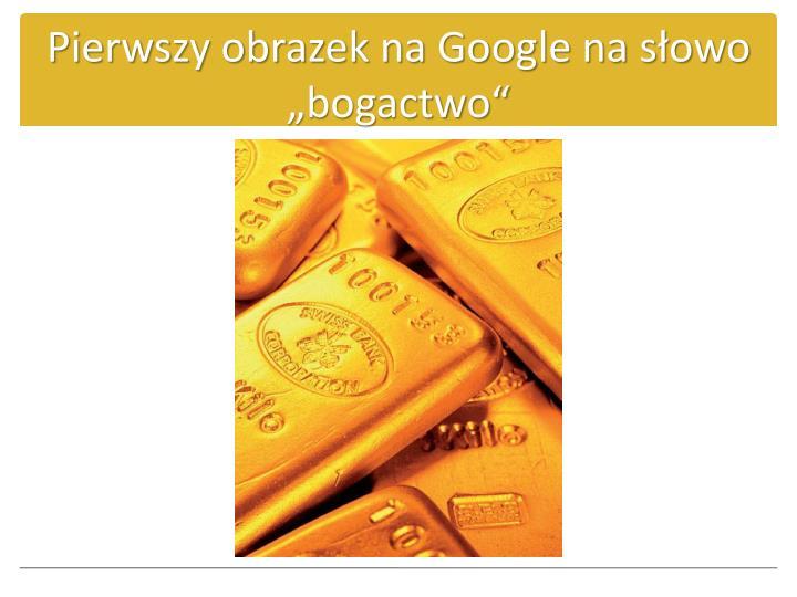 Pierwszy obrazek na google na s owo bogactwo