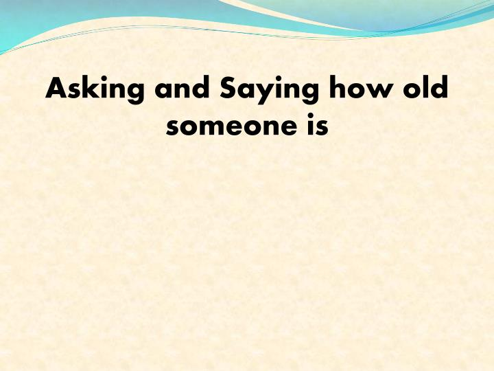 Asking and Saying how old someone is