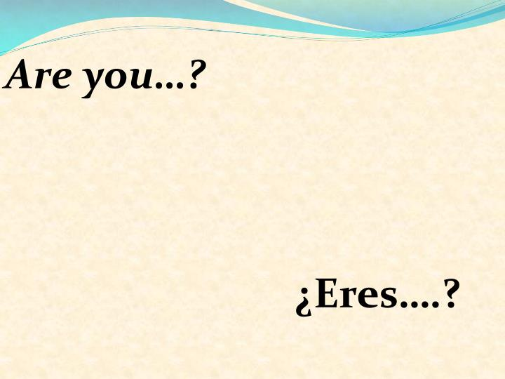 Are you…?