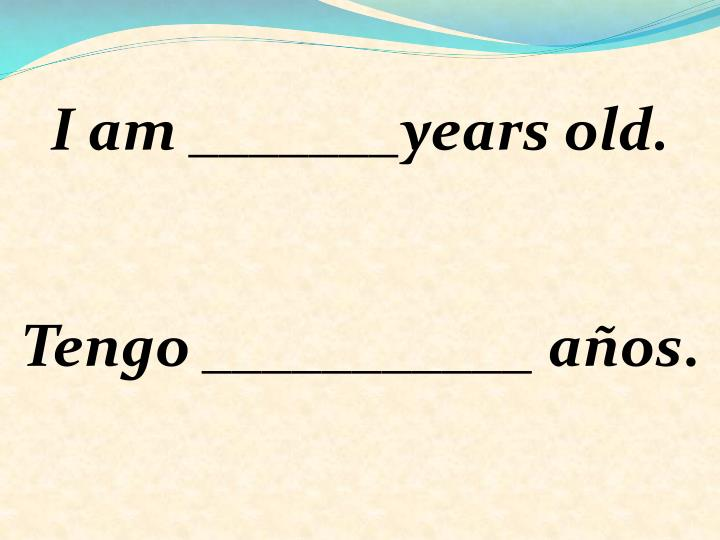 I am _______years old.