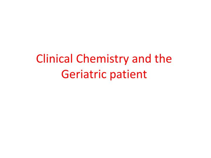 clinical chemistry and the geriatric patient n.