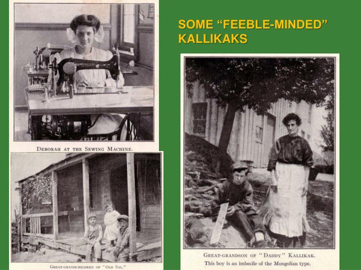 "SOME ""FEEBLE-MINDED"" KALLIKAKS"