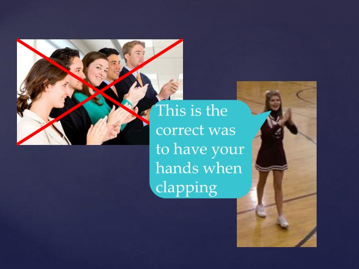 This is the correct was to have your hands when clapping