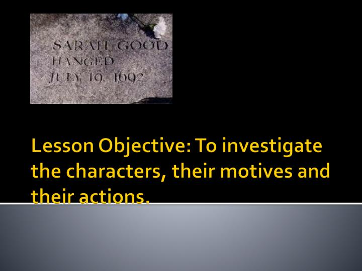 lesson objective to investigate the characters their motives and their actions n.