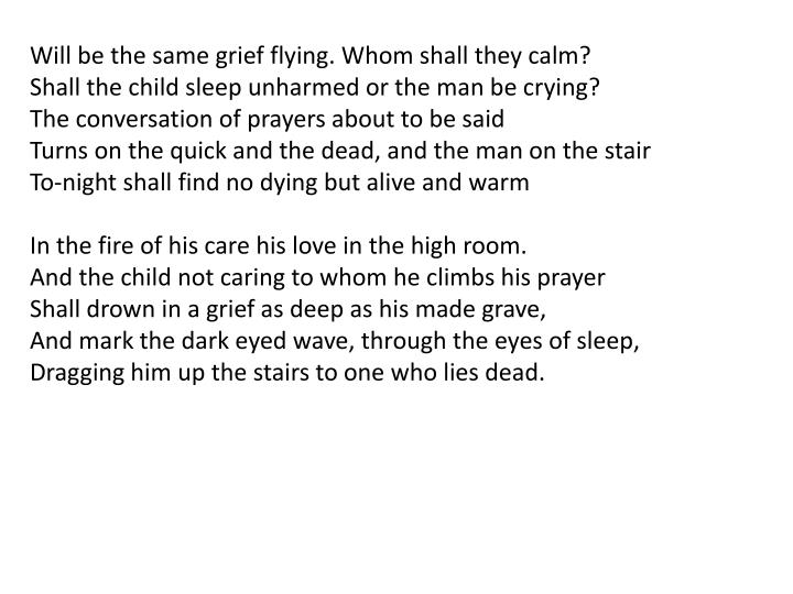 Will be the same grief flying. Whom shall they calm?