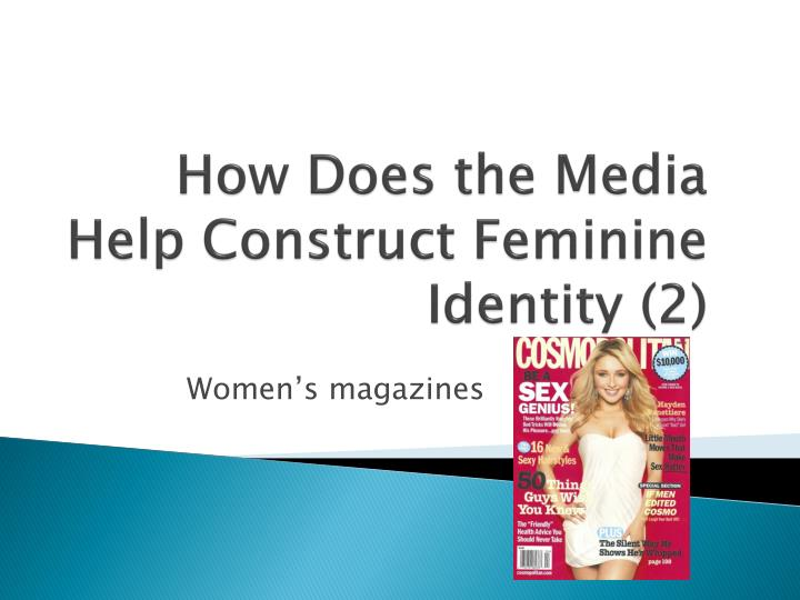 How does the media help construct feminine identity 2