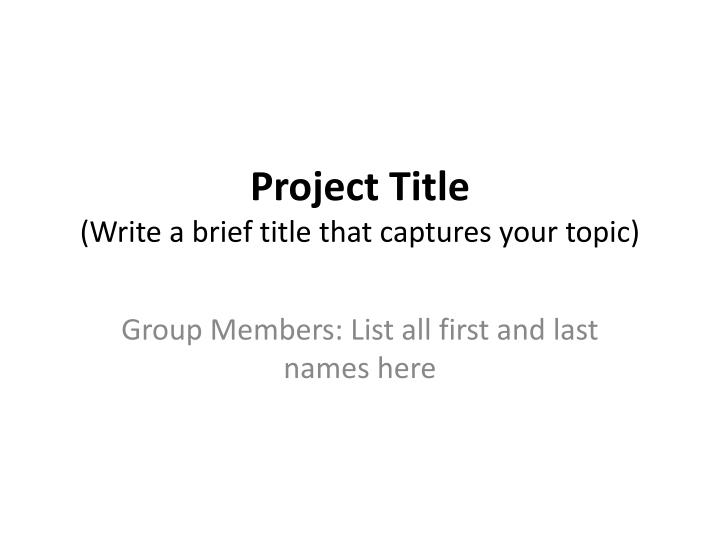 project title write a brief title that captures your topic n.
