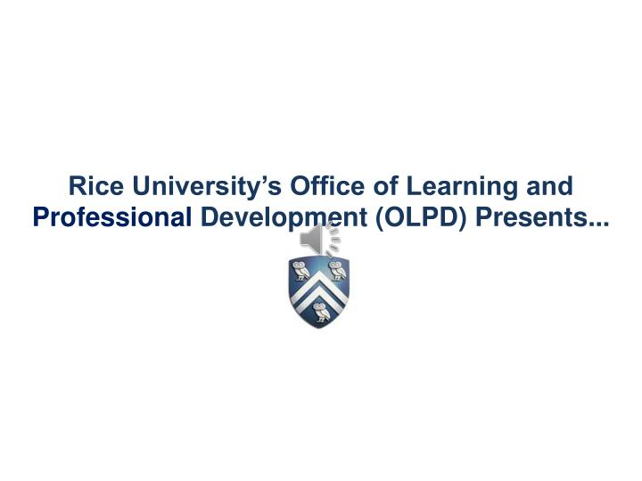 rice university s office of learning and professional development olpd presents n.