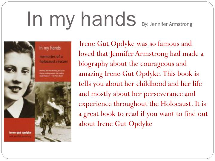 in my hands by irene gut opdyke essay ----- in my hands: memories of a what do you think about the book in my hands by irene gut opdyke compare and contrast schindler's list and in my.
