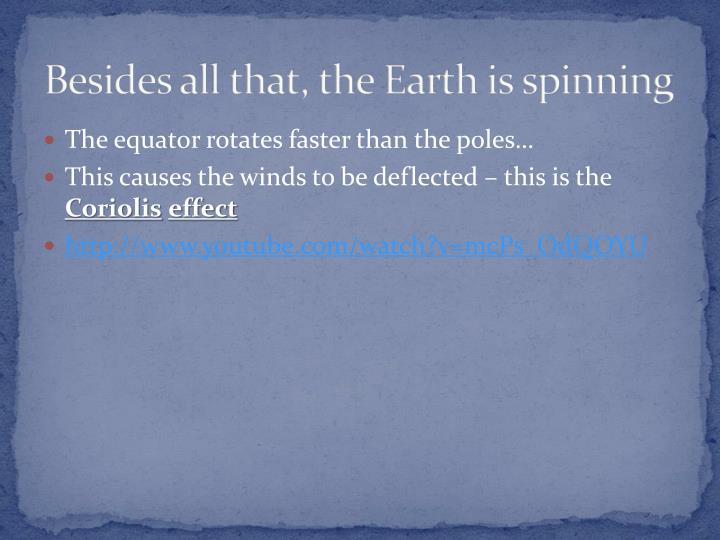 Besides all that, the Earth is spinning