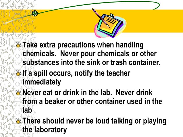 Take extra precautions when handling chemicals.  Never pour chemicals or other substances into the sink or trash container.
