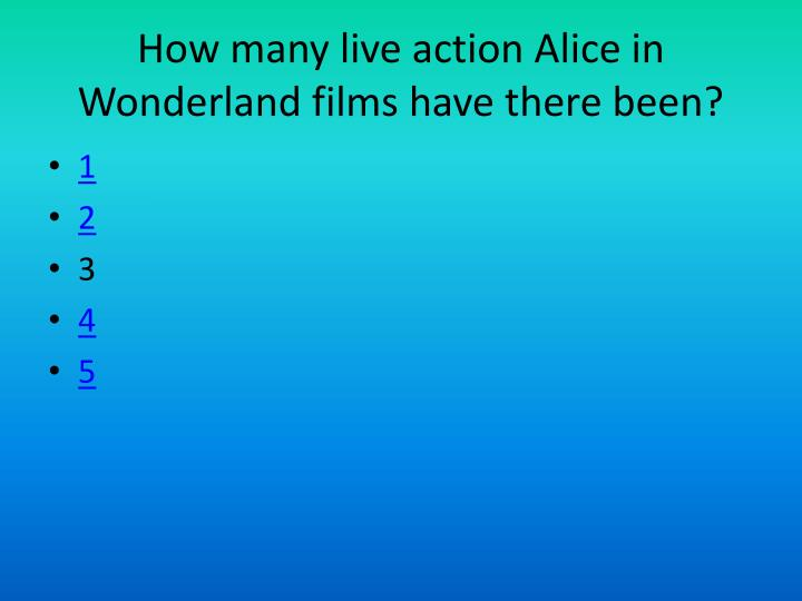 How many live action Alice in Wonderland films have there been?