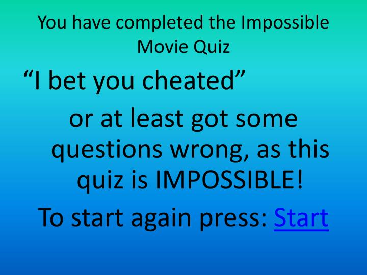 You have completed the Impossible Movie Quiz