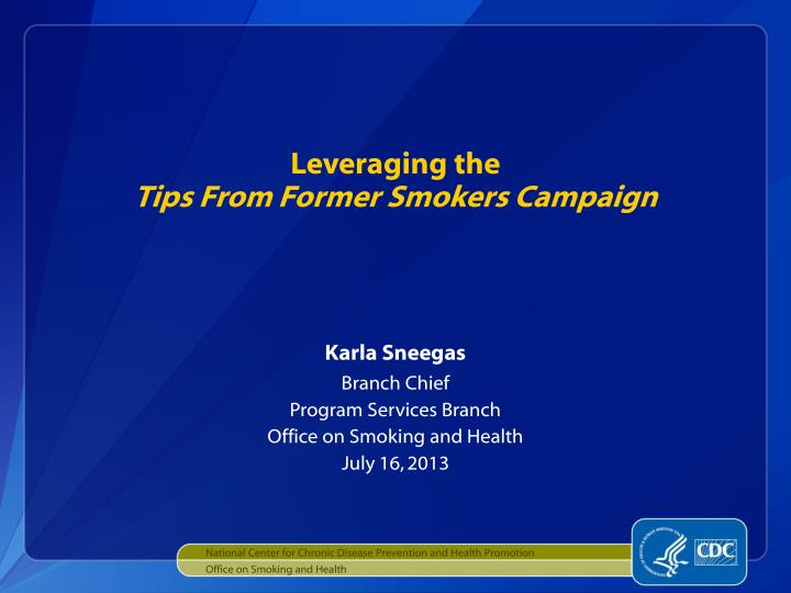 leveraging the tips from former smokers campaign n.