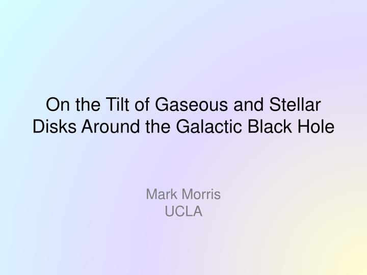 on the tilt of gaseous and stellar disks around the galactic black hole n.
