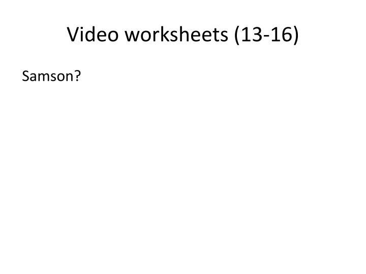 Video worksheets (13-16)