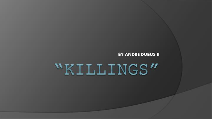 dubus killings essay Killings by andre dubus 1 describe briefly each of the five elements of fiction: a plot b character (round and flat) c setting (significance of and interaction.