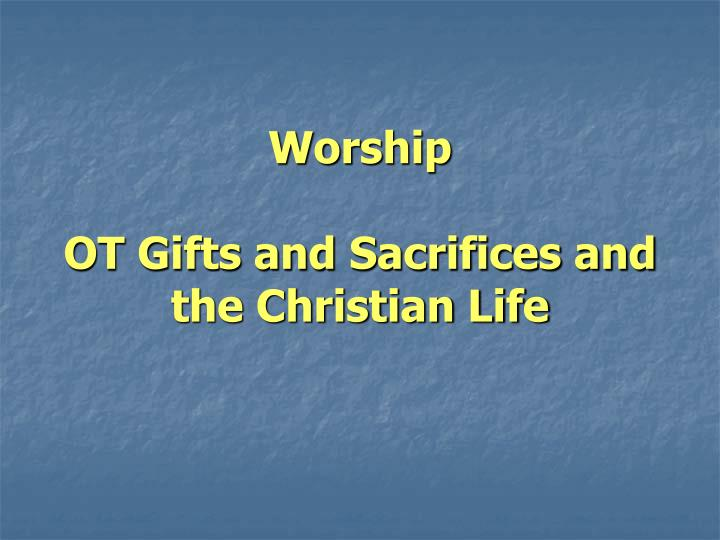 worship ot gifts and sacrifices and the christian life n.