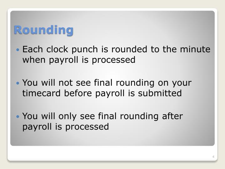 Each clock punch is rounded to the minute when payroll is processed