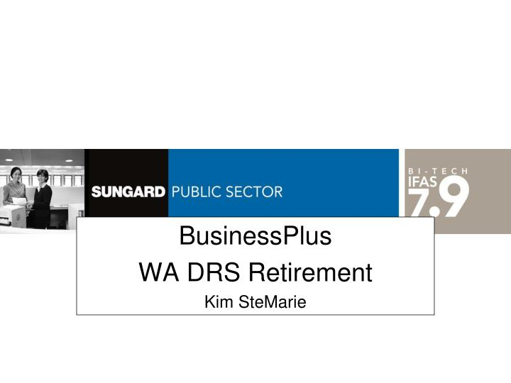 businessplus wa drs retirement kim stemarie n.
