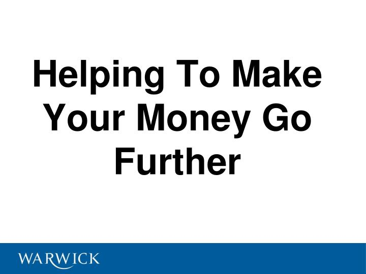 helping to make your money go further n.