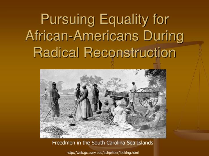 Ppt Pursuing Equality For African Americans During Radical