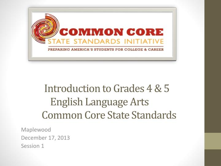 introduction to grades 4 5 english language arts common core state standards n.