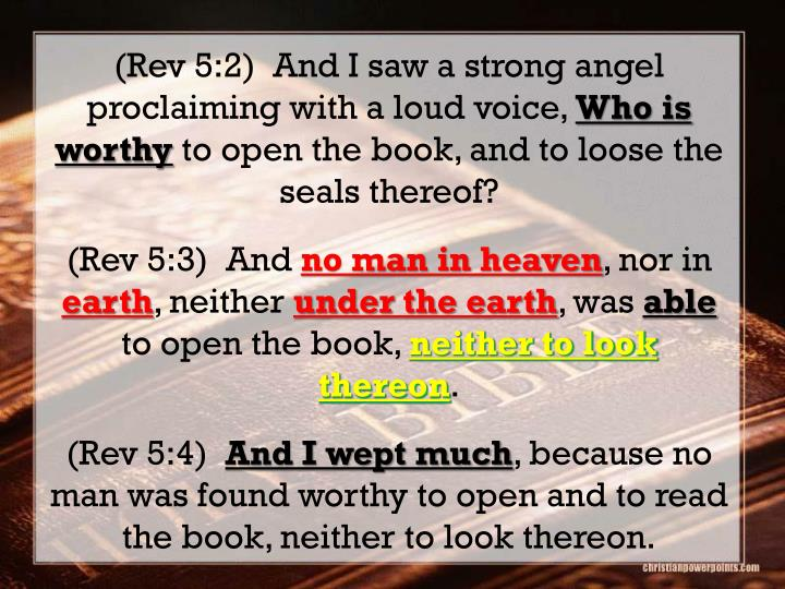 (Rev 5:2)  And I saw a strong angel proclaiming with a loud voice,