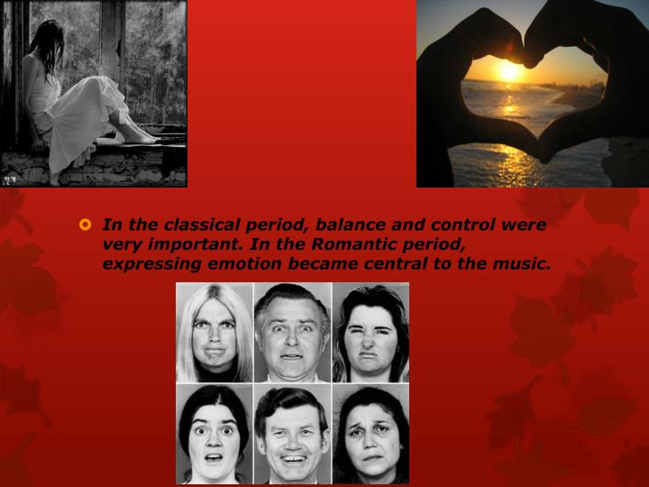In the classical period, balance and control were very important. In the Romantic period, expressing...