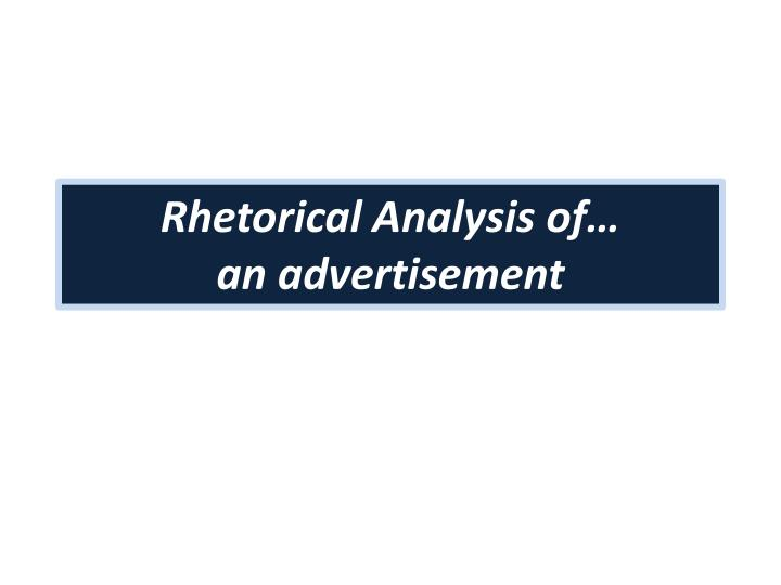 rhetorical analysis of an advertisement - analysis of an advertisement every woman wants diamonds because they are beautiful, rare, and are a symbol of success there is something about diamonds that make every woman want one diamonds make a woman feel bold, sophisticated, and powerful.