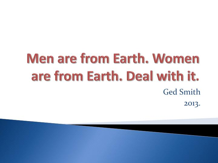 men are from earth women are from earth deal with it n.