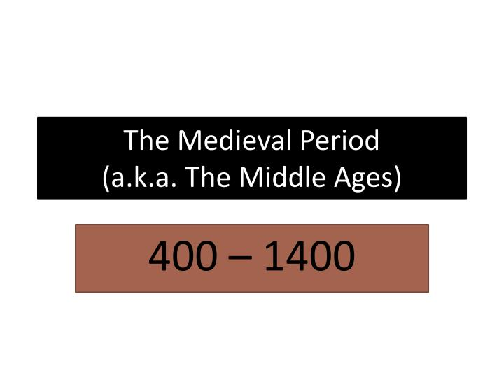 the medieval period a k a the middle ages n.