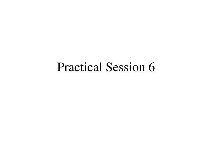 practical session 6 n.