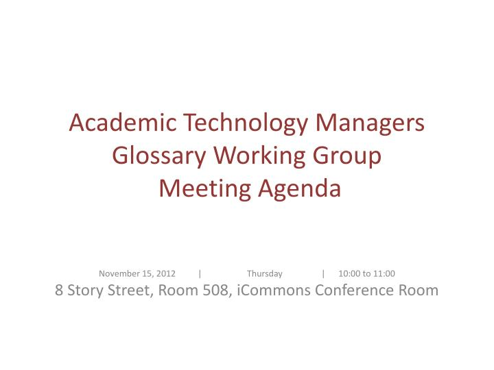 academic technology managers glossary working group meeting agenda n.