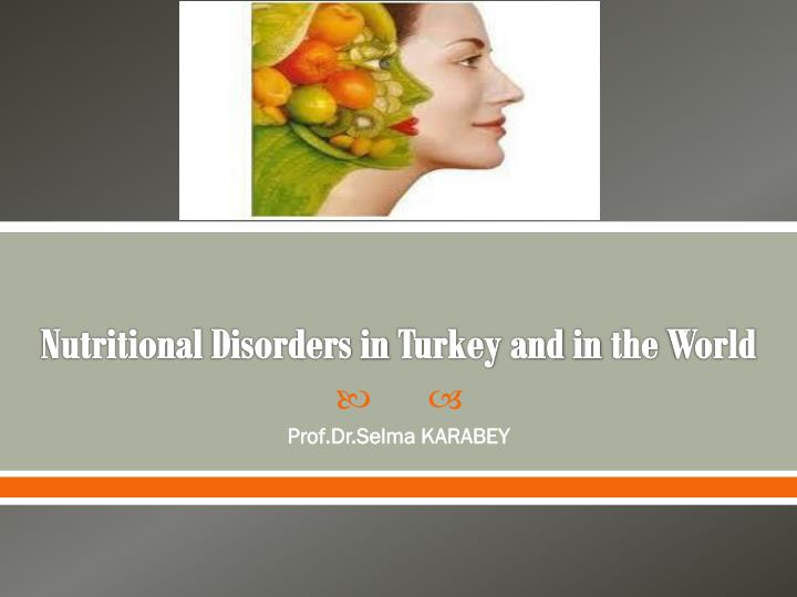 nutritional disorders in turkey and in the world n.