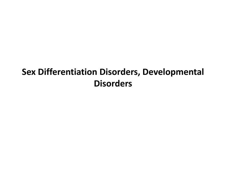 Sex Differentiation Disorders, Developmental Disorders