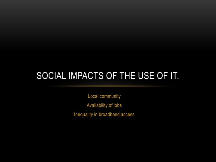 social impacts of the use of it n.