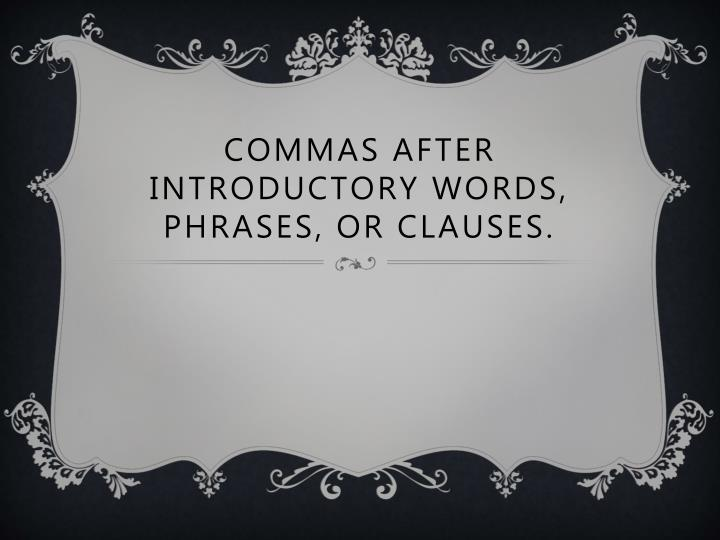 commas after introductory words phrases or clauses n.