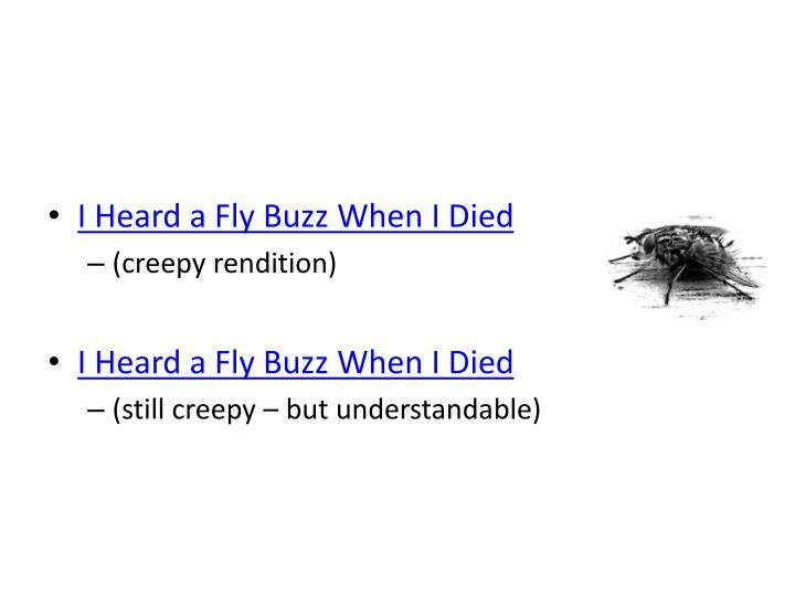 i heard a fly buzz when Emily dickinson (1830-1886) #465 (1862) i heard a fly buzz – when i died – the stillness in the room  was like the stillness in the air – between the heaves of storm .