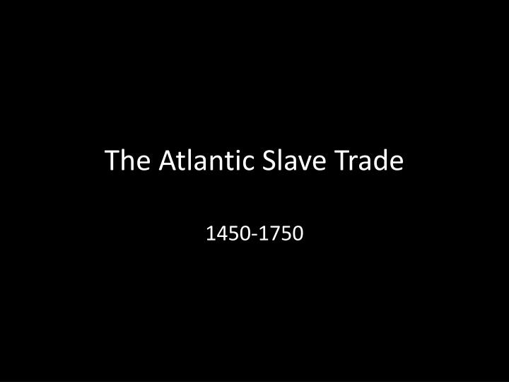 the atlantic slave trade n.