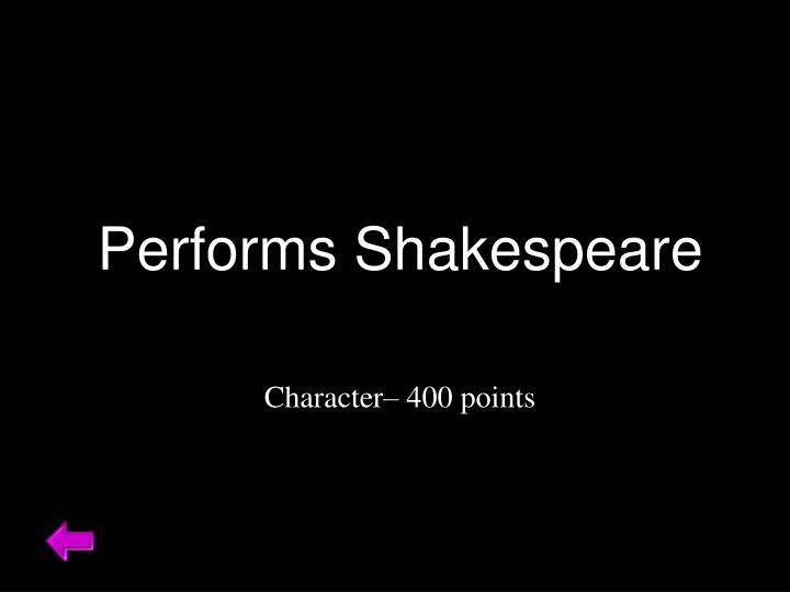 Performs Shakespeare