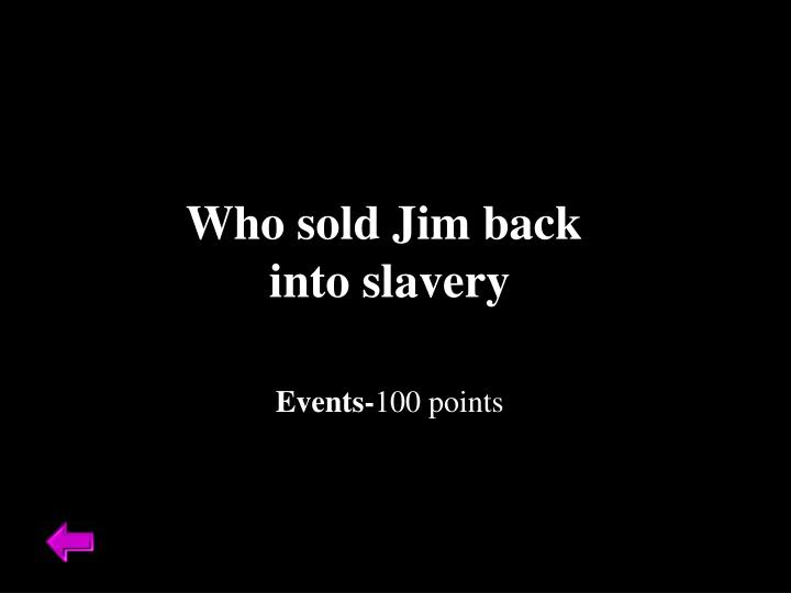 Who sold Jim back
