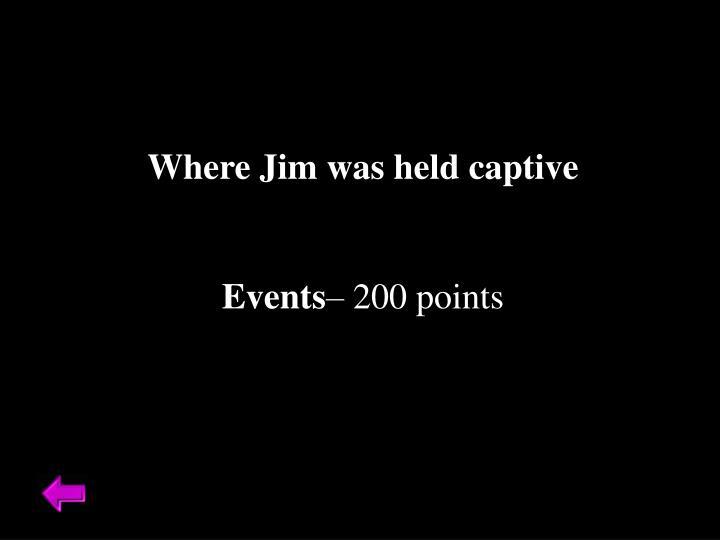 Where Jim was held captive