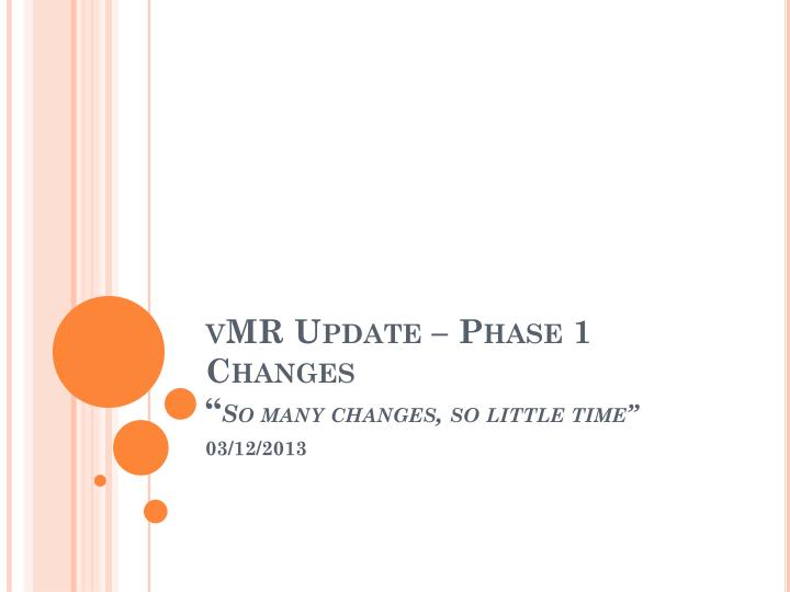 vmr update phase 1 changes so many changes so little time n.