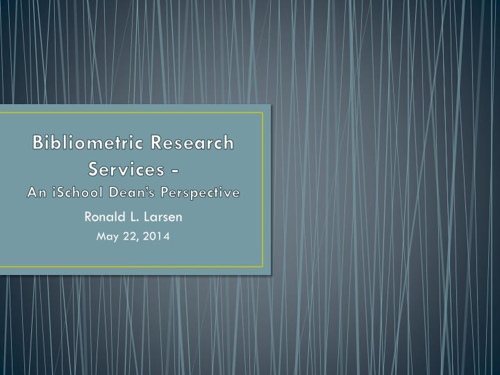 bibliometric research services an ischool dean s perspective n.