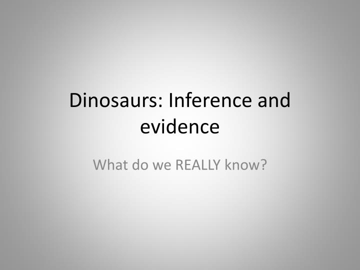 dinosaurs inference and evidence n.