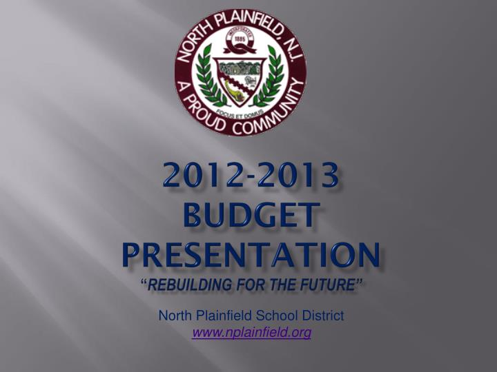 2012 2013 budget presentation rebuilding for the future n.