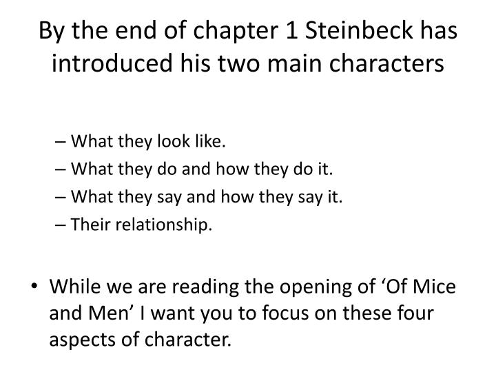 By the end of chapter 1 Steinbeck has introduced his two main characters
