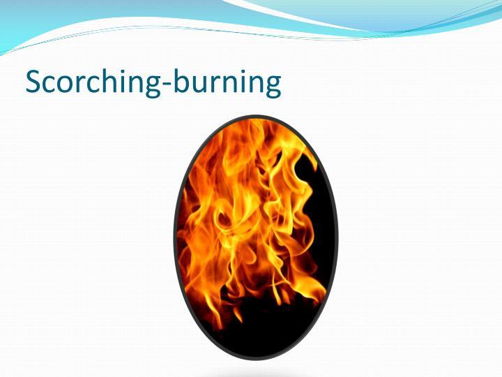 Scorching-burning