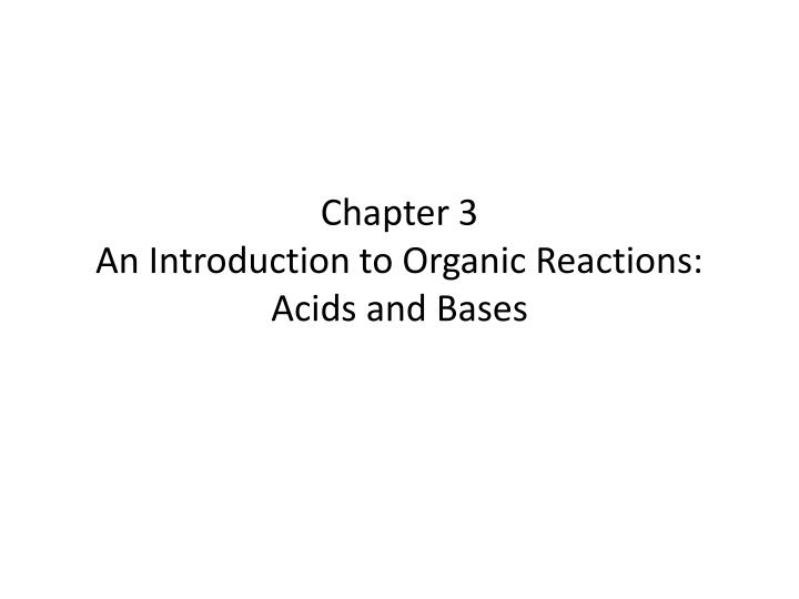 chapter 3 an introduction to organic reactions acids and bases n.